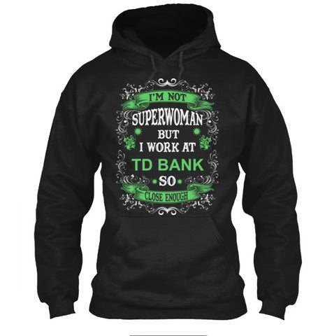 Tshirt , Hoodies - I'm Not Superwoman But I Work At TD Bank   So Close Enough