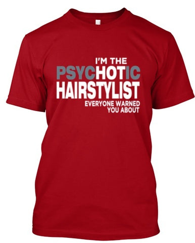 Tshirt , Hoodies - I'm The Psychotic Hairstylist Everyone Warned You About