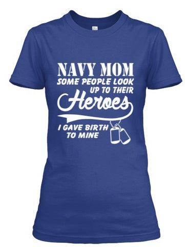 Tshirt , Hoodies - Navy Mom Some People Look Up To Their Heroes I Gave Birth To Mine