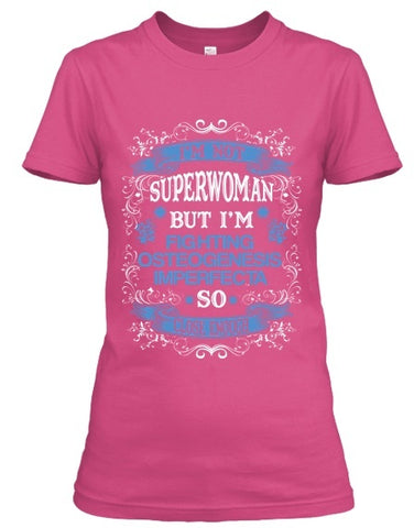 Tshirt , Hoodies - Not Superwoman But Fighting Osteogenesis Imperfecta