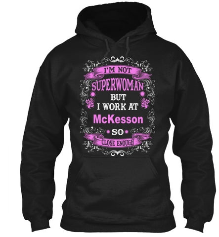 Tshirt , Hoodies - Not Superwoman But I Work At Mckesson So Close Enough