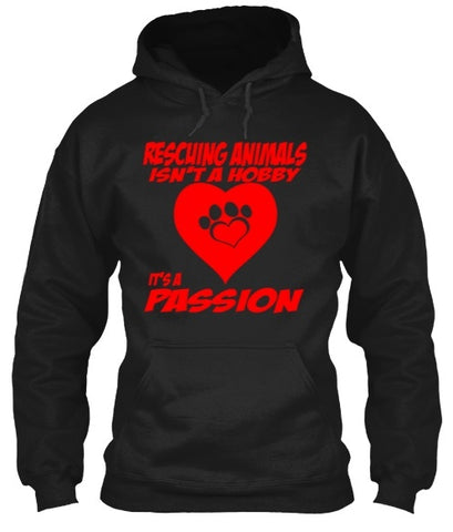 Tshirt , Hoodies - Rescuing Animals Isn't A Hobby Its A Passion