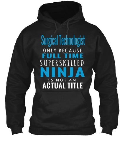 Tshirt , Hoodies - Surgical Technologist  Only Because Full Time Superskilled Ninja Is Not An Actual Title