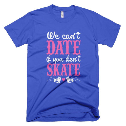 Tshirt , Hoodies - We Cant Date If You Dont Skate