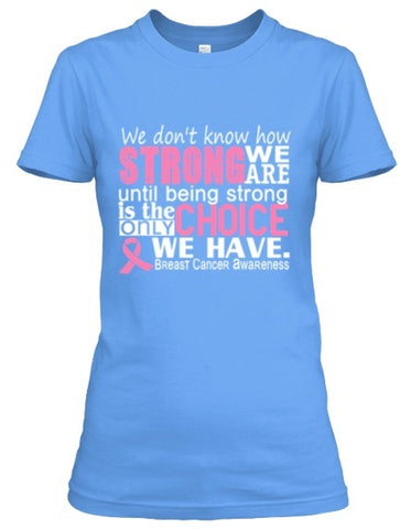 Tshirt , Hoodies - We Dont Know How Strong We Are Until Being Strong Is The Only Choice Breast Cancer Awareness