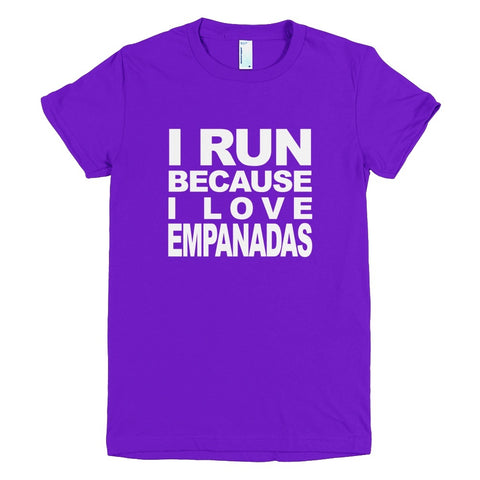 Tshirt - I Run Because I Love Empanadas