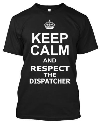 Tshirt - Keep Calm  And Respect The Dispatcher