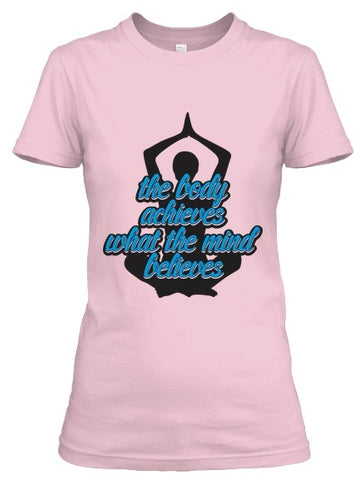 Tshirt - The Body Achieves What The Mind Believes