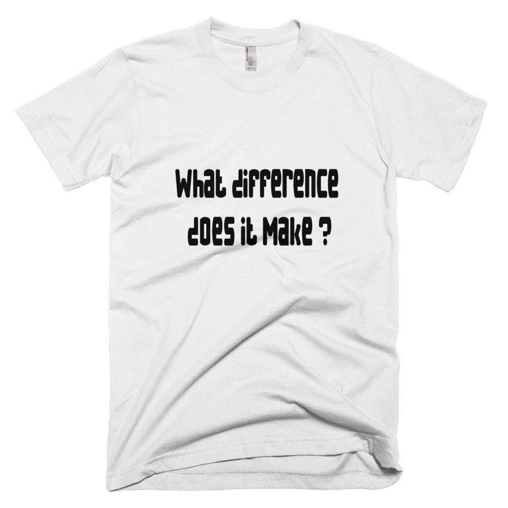 Tshirt - What Difference Does It Make ?