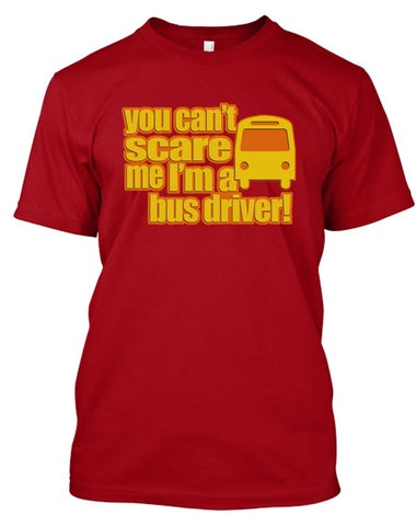 Tshirt - You Can't Scare Me I'm A Bus Driver!