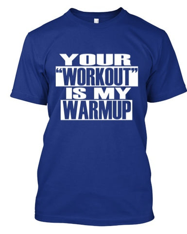 Tshirt - Your Workout Is My Warmup