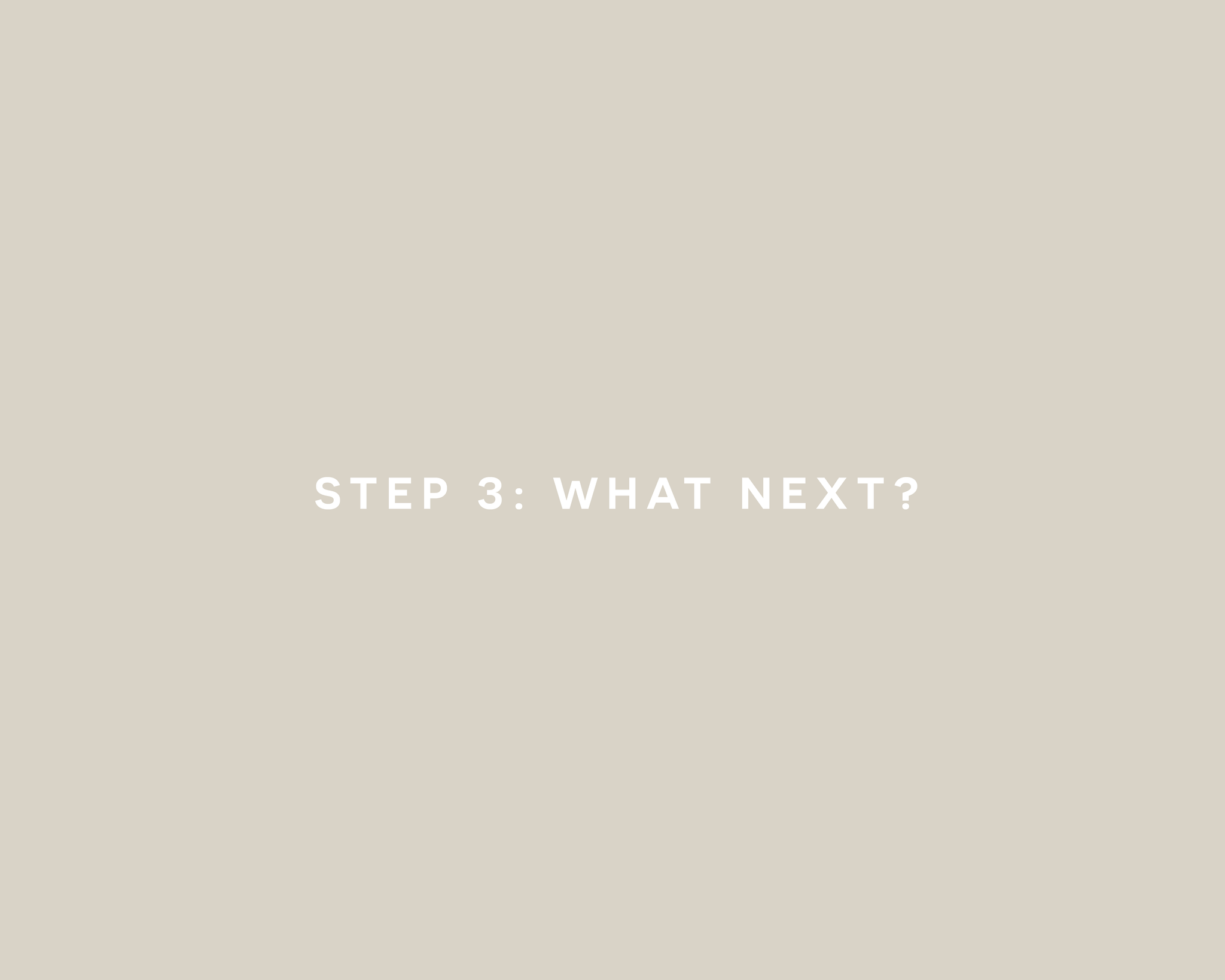 step 3: what next