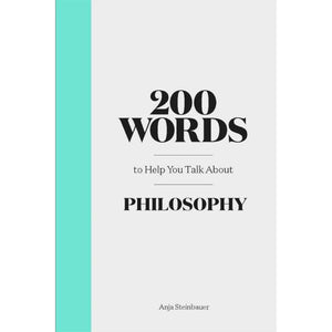 200 Words to Help You Talk About Philosophy