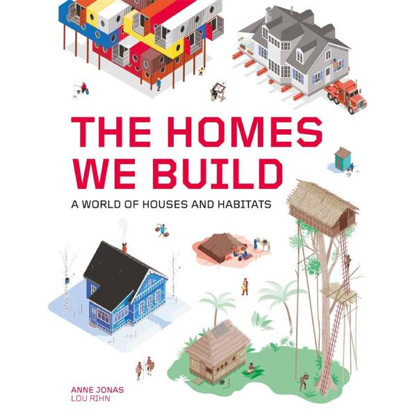 The Homes We Build: A World of Houses and Habitats