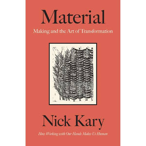 Material : Making and the Art of Transformation