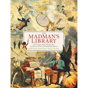 The Madman's Library: The Greatest Curiosities of Literature