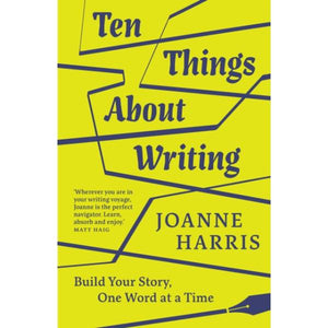 Ten Things About Writing : Build Your Story, One Word at a Time