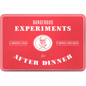 Dangerous After Dinner Experiments