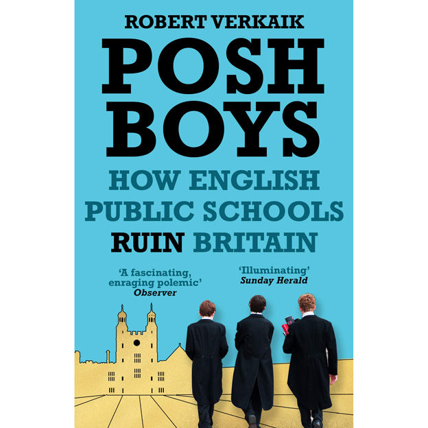 Posh Boys: How English Public Schools Ruin Britain