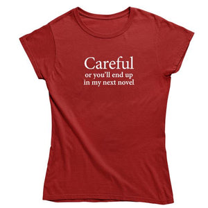 """Careful or you'll end up in my next novel"" T-shirt"