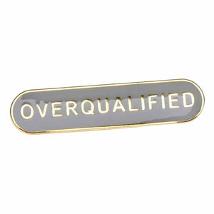 Overqualified  - Badge of Honour