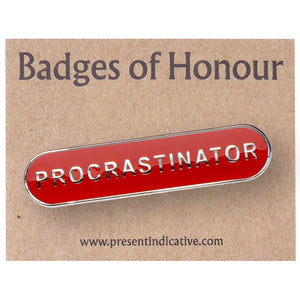 Procrastinator  - Badge of Honour