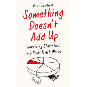 Something Doesn't Add Up: Surviving Statistics in a Post-Truth World