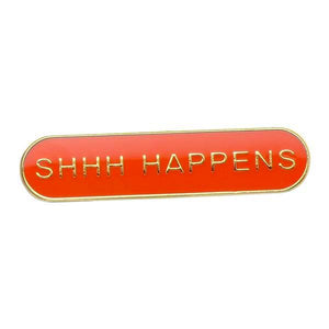 Shhh Happens Enamel Pin