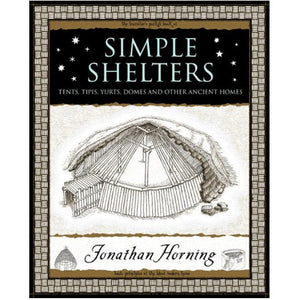 Simple Shelters: Tents, Tipis, Yurts, Domes and Other Ancient Homes
