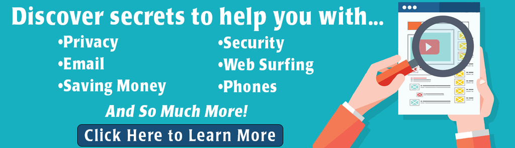 Discover secrets to help you with privacy, email, saving money, security, web surfing, phones and so much more