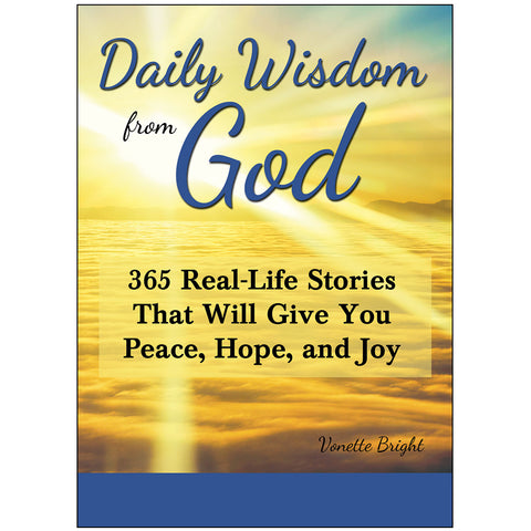Daily Wisdom from God: 365 Real-Life Stories That Will Give You Peace, Hope, and Joy.