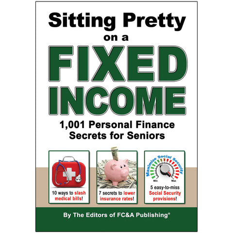 Sitting Pretty On a Fixed Income: 1,001 Personal Finance Secrets for Seniors