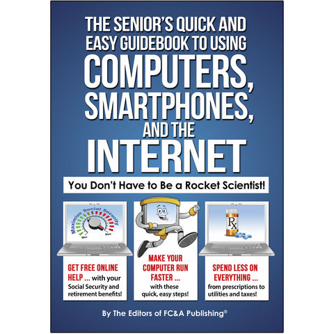 The Senior's Quick and Easy Guidebook to Using Computers, Smartphones, and the Internet: (You Don't Have to be a Rocket Scientist!)