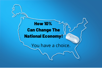 How 10 percent can change the national economy! You have a choice.