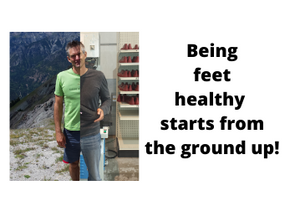 Being feet healthy starts from the ground up!