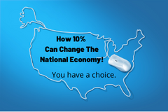 How 10% can change the National Economy. You have a choice