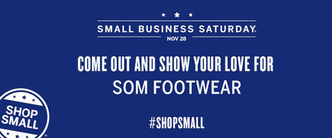 Show some love for SOM Footwear on Small Business Saturday.