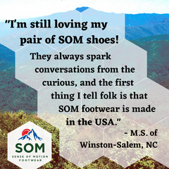 SOM Footwear is made in the USA and provides flat and flexible comfort for wherever your feet want to take you.
