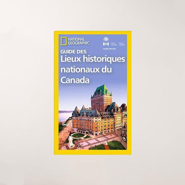 Guide to the National Historic Sites of Canada - National Geographic