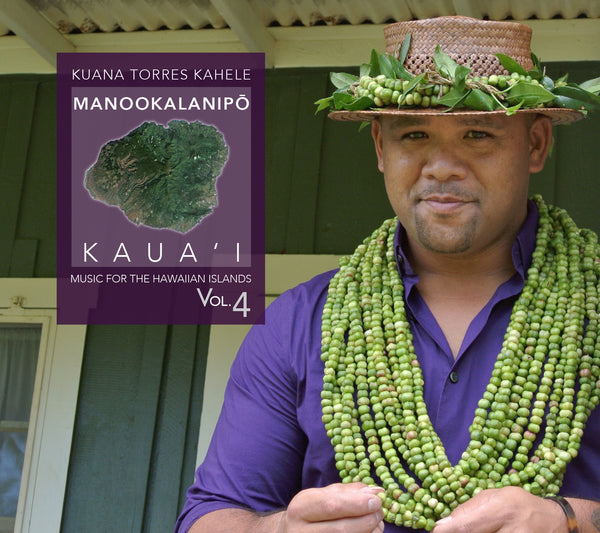 Kuana Torres Kahele - Music for the Hawaiian Islands Vol. 4 Manookalanipo Kaua`i
