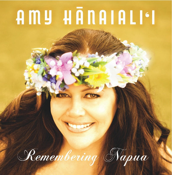 Amy Hanaiali'i - Remembering Napua