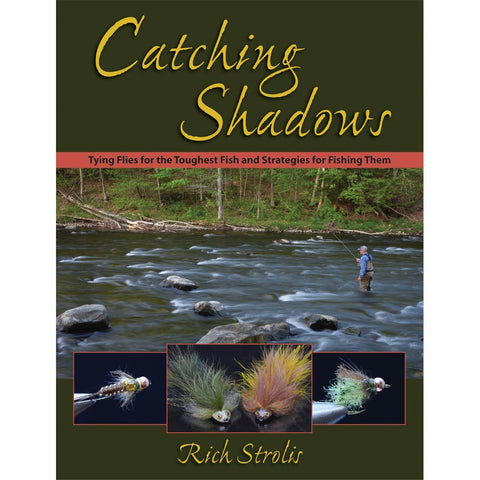 SIGNED COPY Catching Shadows: Tying Flies for the Toughest Fish and Strategies for Fishing Them by Rich Strolis - Flymen Fishing Company