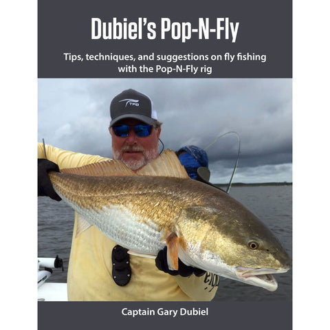 Dubiel's Pop-N-Fly: Tips, techniques, and suggestions on fly fishing with the Pop-N-Fly rig by Gary Dubiel