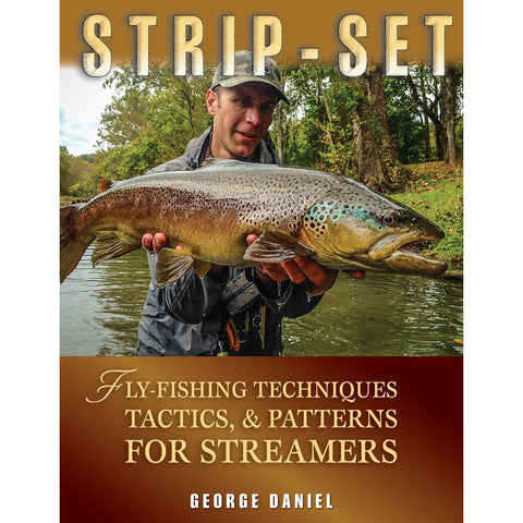 Strip-Set: Fly Fishing Techniques, Tactics, & Patterns for Streamers by George Daniel - Flymen Fishing Company