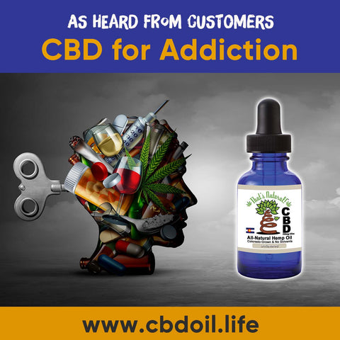 CBD for Addiction - Entourage Effect - That's Natural full spectrum CBD oil products with cannabinoids and terpenes - experience the entourage effect with Thats Natural CBD Oil, legal hemp CBD, hemp legal in all 50 States, CBD, CBDA, CBC, CBG, CBN, Cannabidiol, Cannabidiolic Acid, Cannabichromene, Cannabigerol, Cannabinol; beta-myrcene, linalool, d-limonene, alpha-pinene, humulene, beta-caryophyllene - find at cbdoil.life and www.cbdoil.life