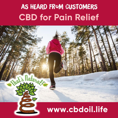 As Heard from That's Natural CBD Customers - CBD for pain relief, CBD for opioids, using CBD for pain instead of pain pills, CBD versus opioids - Entourage Effect - That's Natural full spectrum CBD oil products with cannabinoids and terpenes - experience the entourage effect with Thats Natural CBD Oil, legal hemp CBD, hemp legal in all 50 States, CBD, CBDA, CBC, CBG, CBN, Cannabidiol, Cannabidiolic Acid, Cannabichromene, Cannabigerol, Cannabinol; beta-myrcene, linalool, d-limonene, alpha-pinene, humulene, beta-caryophyllene - find at cbdoil.life and www.cbdoil.life