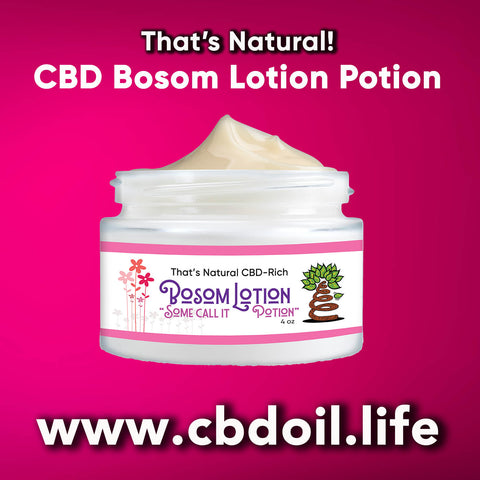 That's Natural Bosom Lotion, best CBD products, CBDA oil - CBD Spa products, CBD for massage, CBD for facials, legal hemp CBD, hemp-derived CBD from That's Natural at cbdoil.life and www.cbdoil.life - Thats Natural Entourage Effect, CBD creme, CBD cream, CBD lotion, CBD massage oil, CBD face, CBD muscle rub, CBD muscle jelly, topical CBD products, full spectrum topical CBD products, CBD salve, CBD balm - legal in all 50 States  www.thatsnatural.info