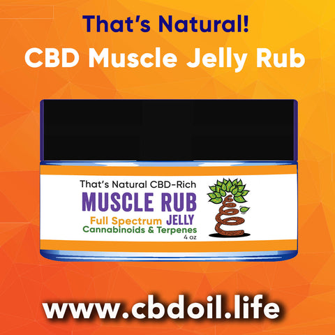 CBD Muscle Rub, CBD muscle Jelly, best-rated CBD topicals, best topical CBD products - Entourage Effect - That's Natural full spectrum CBD oil products with cannabinoids and terpenes - experience the entourage effect with Thats Natural CBD Oil, legal hemp CBD, hemp legal in all 50 States, CBD, CBDA, CBC, CBG, CBN, Cannabidiol, Cannabidiolic Acid, Cannabichromene, Cannabigerol, Cannabinol; beta-myrcene, linalool, d-limonene, alpha-pinene, humulene, beta-caryophyllene - find at cbdoil.life and www.cbdoil.life
