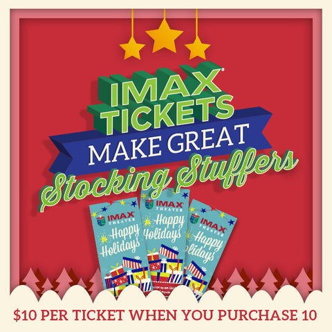 IMAX Tickets Make Great Gifts!