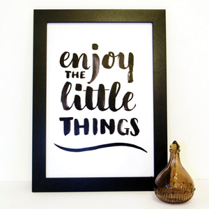 'Enjoy the little things' Brush lettering print